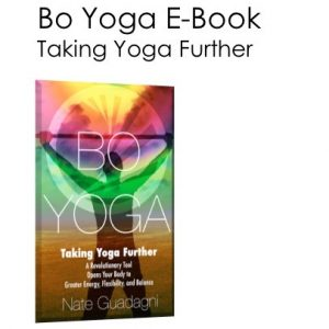 Bo Yoga E Book Taking Yoga Further A Revolutionary Tool Opens Your Body to Greater Energy, Flexibility and Balance