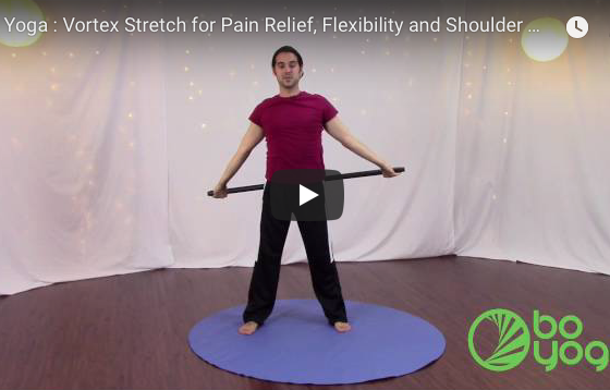 Bo Yoga : Vortex Stretch for Pain Relief, Flexibility and Shoulder Mobility